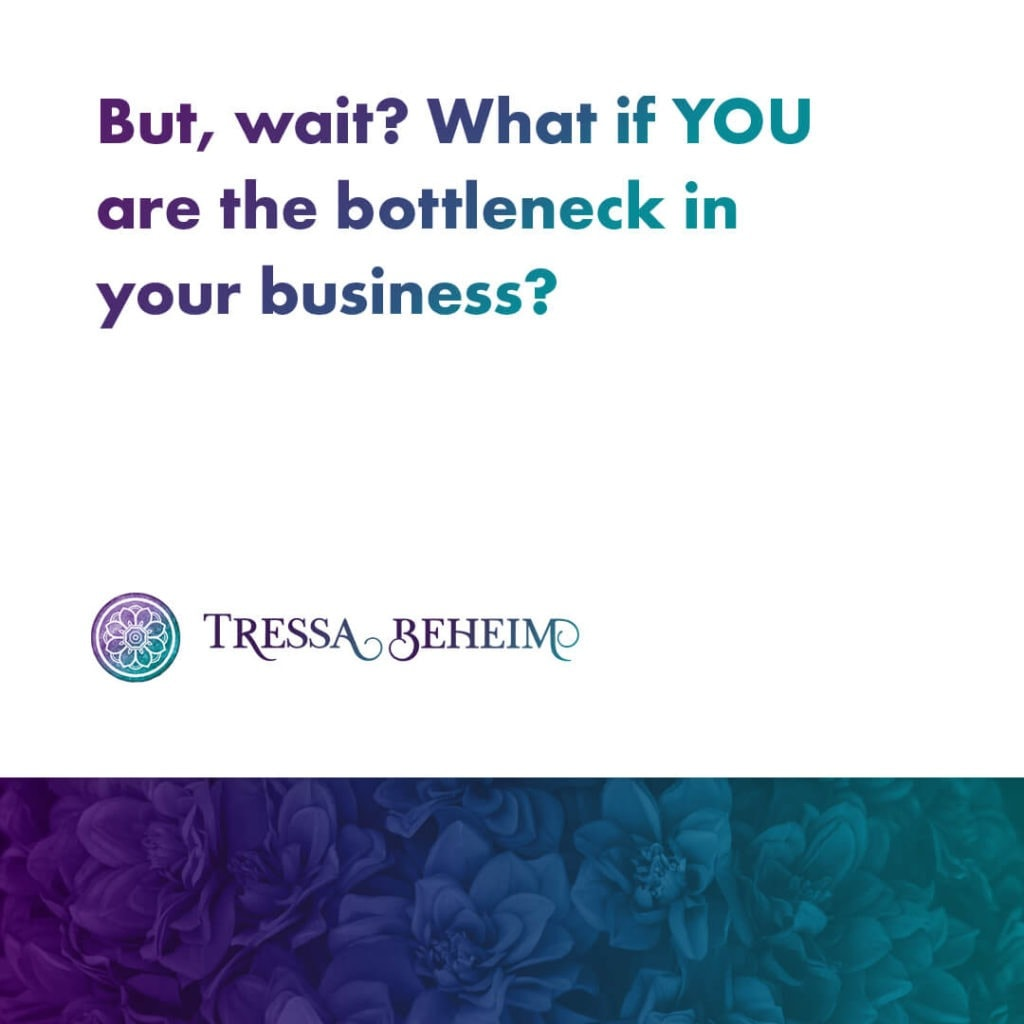 Are you the business bottleneck that's holding you back? 2