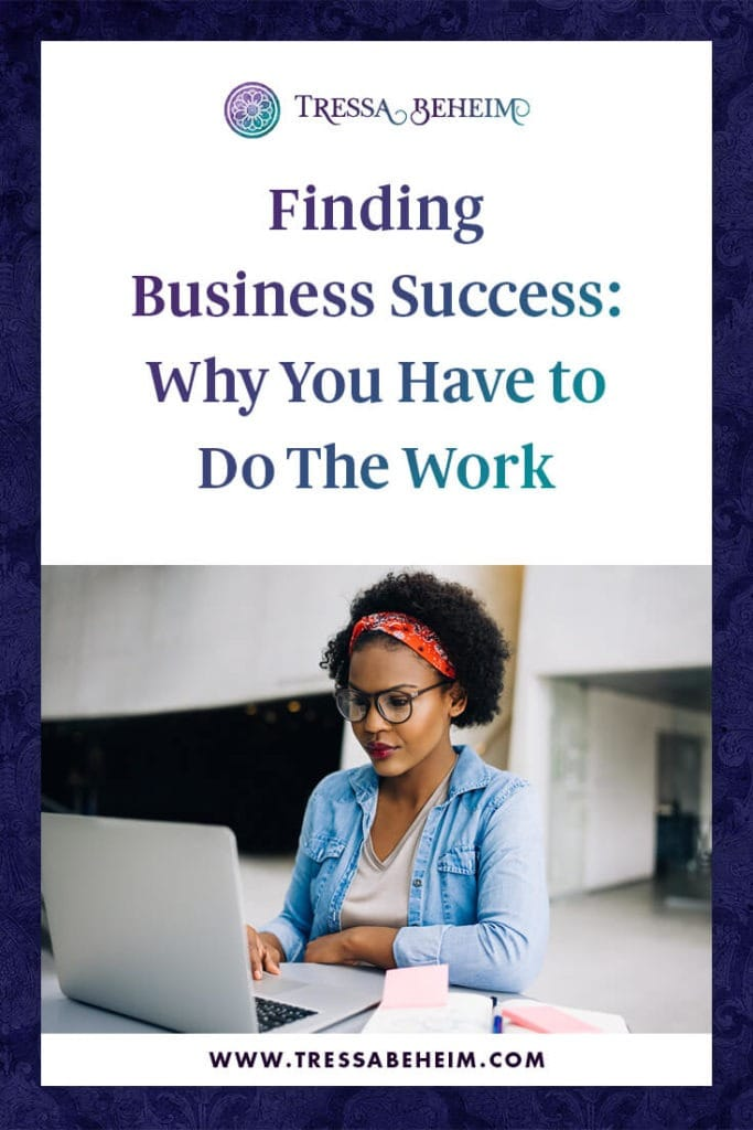 You have to actually do the work (the real work) to find true success in your business (and in your life)