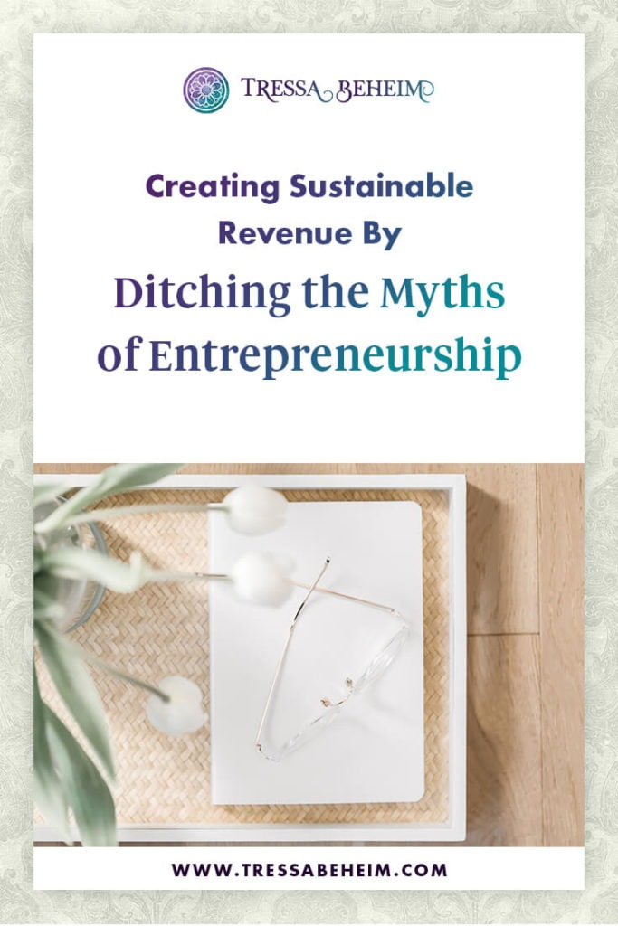 Ditch the myths of entrepreneurship and create sustainable revenue!